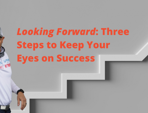 Looking Forward: Three Steps to Keep Your Eyes on Success
