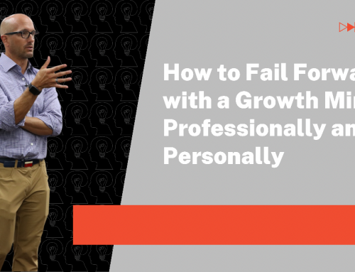 How to Fail Forward with a Growth Mindset Professionally and Personally