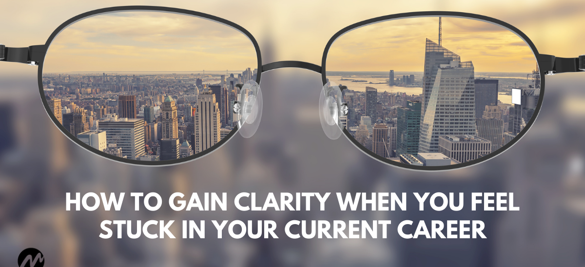 How to Gain Clarity When You Feel Stuck in Your Current Career